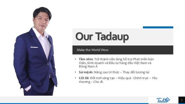 TREY research Our Tadaup Make the World Wow • Tầm nhìn: Trở thành nền tảng hỗ trợ Phát triển bản thân, Kinh doanh và Đầu t...