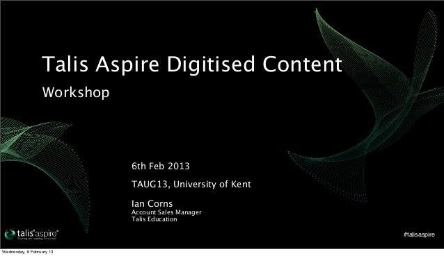 Talis Aspire Digitised Content                   Workshop                              6th Feb 2013                       ...
