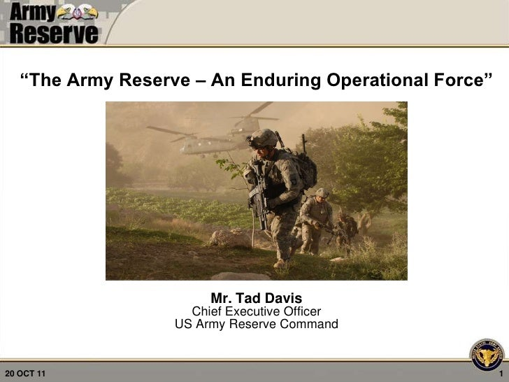 """""""The Army Reserve – An Enduring Operational Force""""                        Mr. Tad Davis                     Chief Executiv..."""