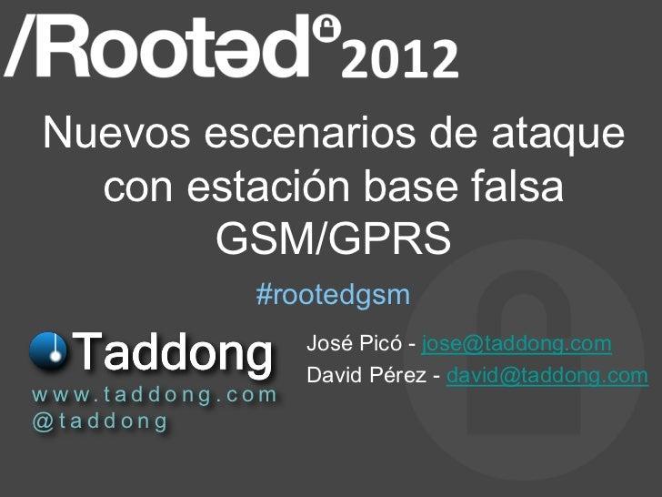Nuevos escenarios de ataque   con estación base falsa        GSM/GPRS                         #rootedgsm                  ...