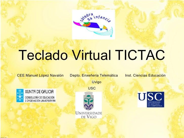 Teclado Virtual TICTAC CEE Manuel López Navalón Depto. Enxeñería Telemática  Inst. Ciencias Educación  Uvigo USC