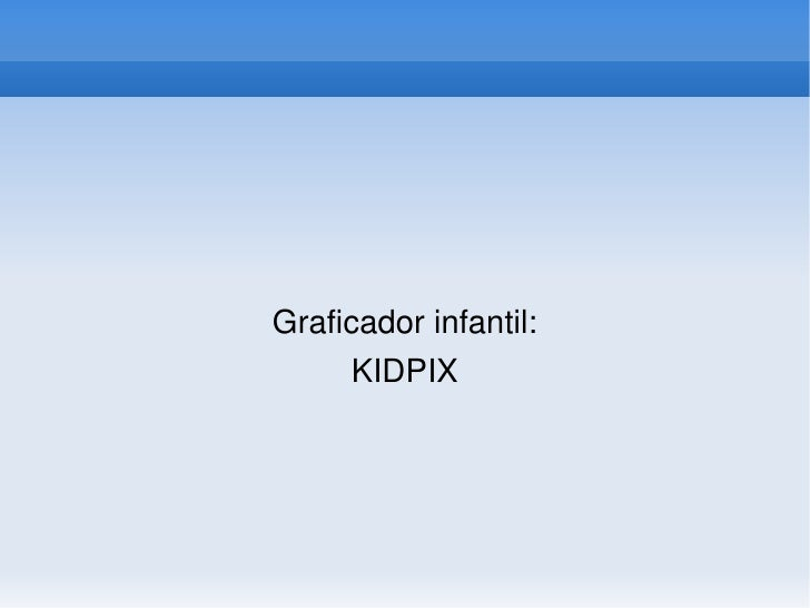 TADEO         Graficadorinfantil:          KIDPIX