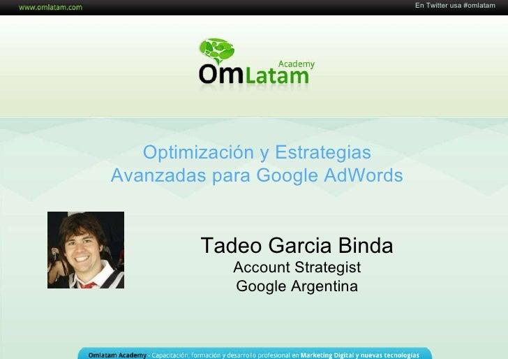 16 de Mayo de 2011 Optimización y Estrategias Avanzadas para Google AdWords Tadeo Garcia Binda Account Strategist Google A...