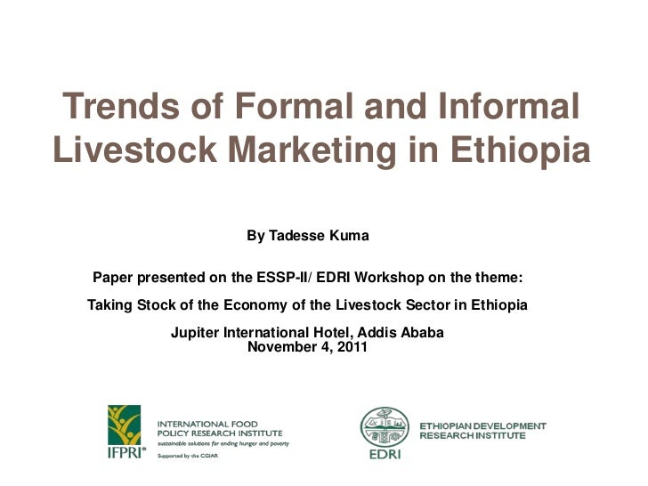 Trends of Formal and InformalLivestock Marketing in Ethiopia                        By Tadesse Kuma  Paper presented on th...