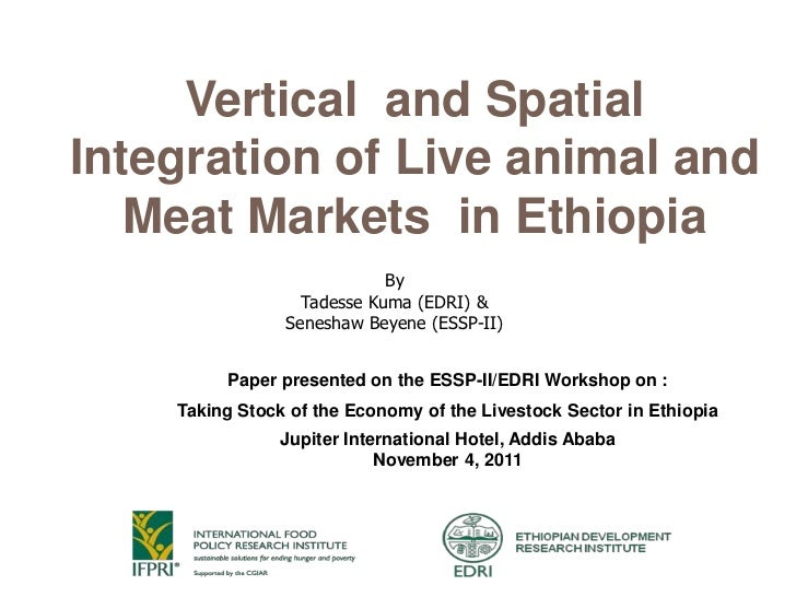 Vertical and SpatialIntegration of Live animal and   Meat Markets in Ethiopia                            By               ...