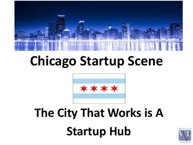 Chicago Startup Scene The City That Works is A Startup Hub