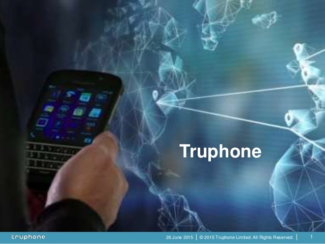 © 2015 Truphone Limited. All Rights Reserved.26 June 2015 1 Truphone