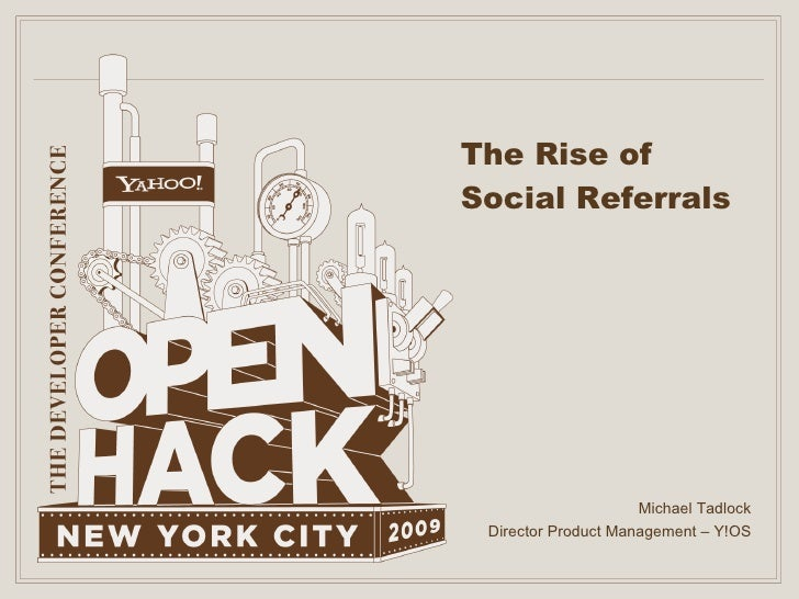 The Rise of Social Referrals Michael Tadlock Director Product Management – Y!OS