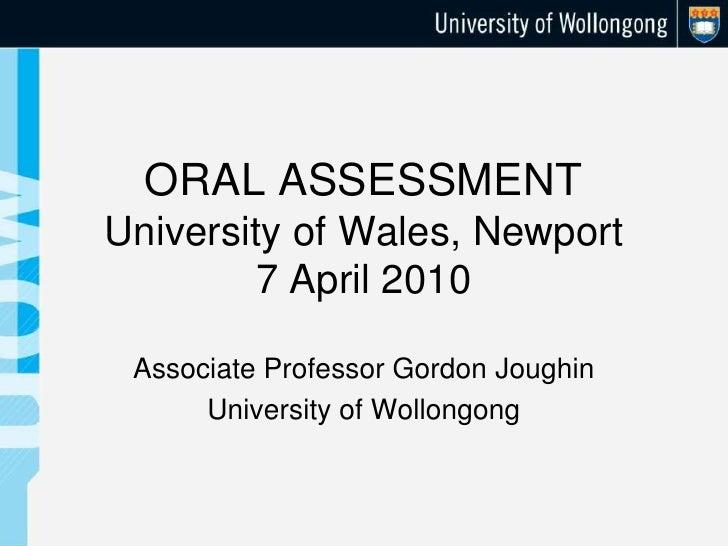 ORAL ASSESSMENTUniversity of Wales, Newport7 April 2010<br />Associate Professor Gordon Joughin<br />University of Wollong...
