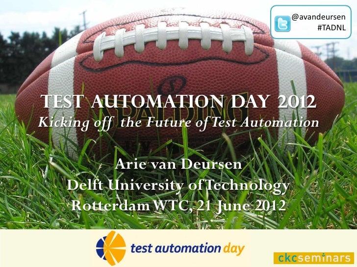@avandeursen                                          #TADNLTest Automation Day 2012Kicking off the Future of Test Automat...
