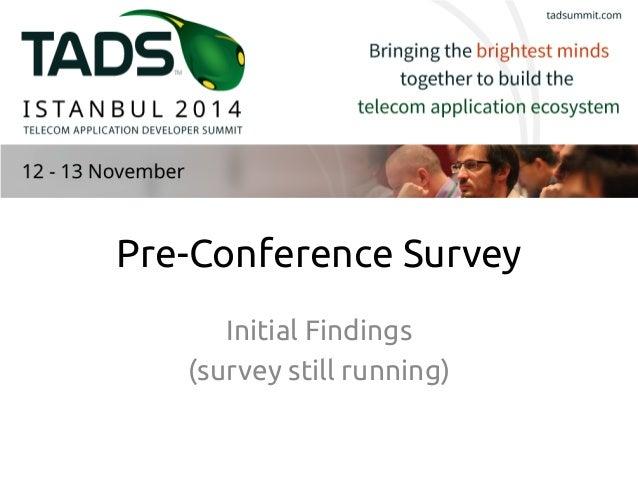 Pre-Conference Survey  Initial Findings  (survey still running)