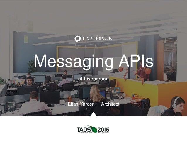 Messaging APIs at Liveperson Eitan Yarden | Architect
