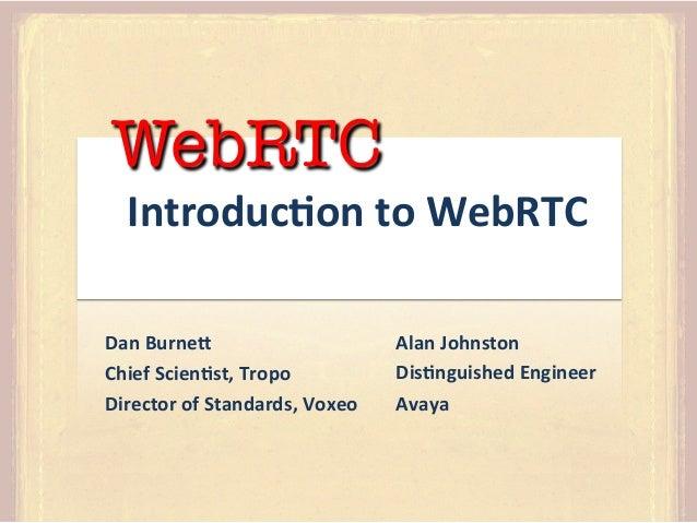 WebRTC  Introduc)on  to  WebRTC    Dan  Burne4   Chief  Scien)st,  Tropo   Director  of  Standards,  ...