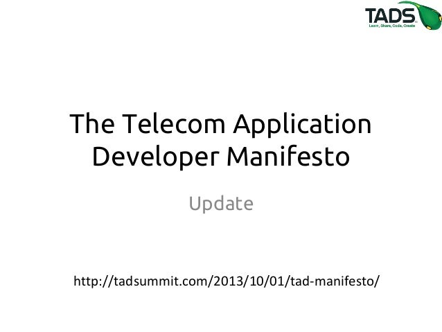 The Telecom Application Developer Manifesto Update  http://tadsummit.com/2013/10/01/tad-manifesto/