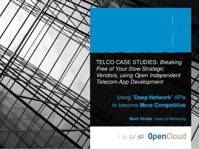 "TELCO CASE STUDIES: Breaking Free of Your Slow Strategic Vendors, using Open Independent Telecom App Development Using ""De..."
