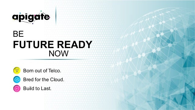 BE FUTURE READY NOW Born out of Telco. Bred for the Cloud. Build to Last.