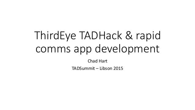 ThirdEye TADHack & rapid comms app development Chad Hart TADSummit – Libson 2015