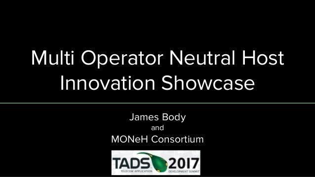 Multi Operator Neutral Host Innovation Showcase James Body and MONeH Consortium