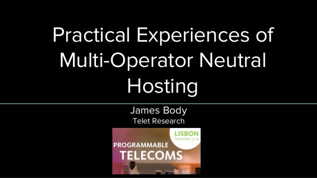 Practical Experiences of Multi-Operator Neutral Hosting James Body Telet Research