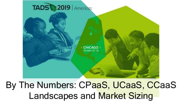 By The Numbers: CPaaS, UCaaS, CCaaS Landscapes and Market Sizing