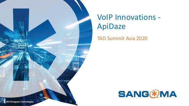 © 2019 Sangoma Technologies VoIP Innovations - ApiDaze TAD Summit Asia 2020