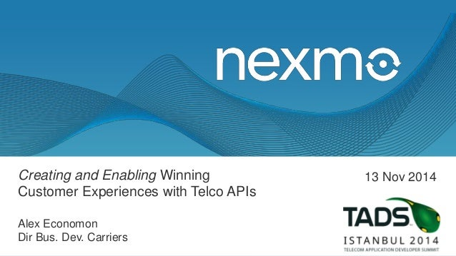 Creating and Enabling Winning Customer Experiences with Telco APIs Alex Economon Dir Bus. Dev. Carriers 13 Nov 2014