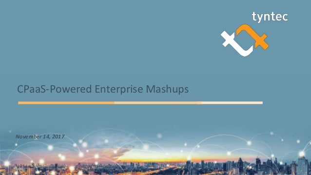 CPaaS-Powered Enterprise Mashups November 14, 2017