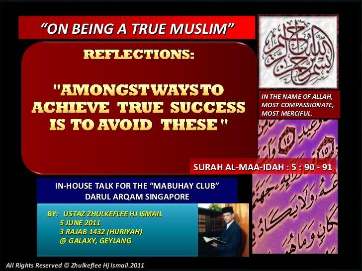 "BY:  USTAZ ZHULKEFLEE HJ ISMAIL 5 JUNE 2011 3 RAJAB 1432 (HIJRIYAH) @ GALAXY, GEYLANG  "" ON BEING A TRUE MUSLIM"" IN-HOUSE ..."