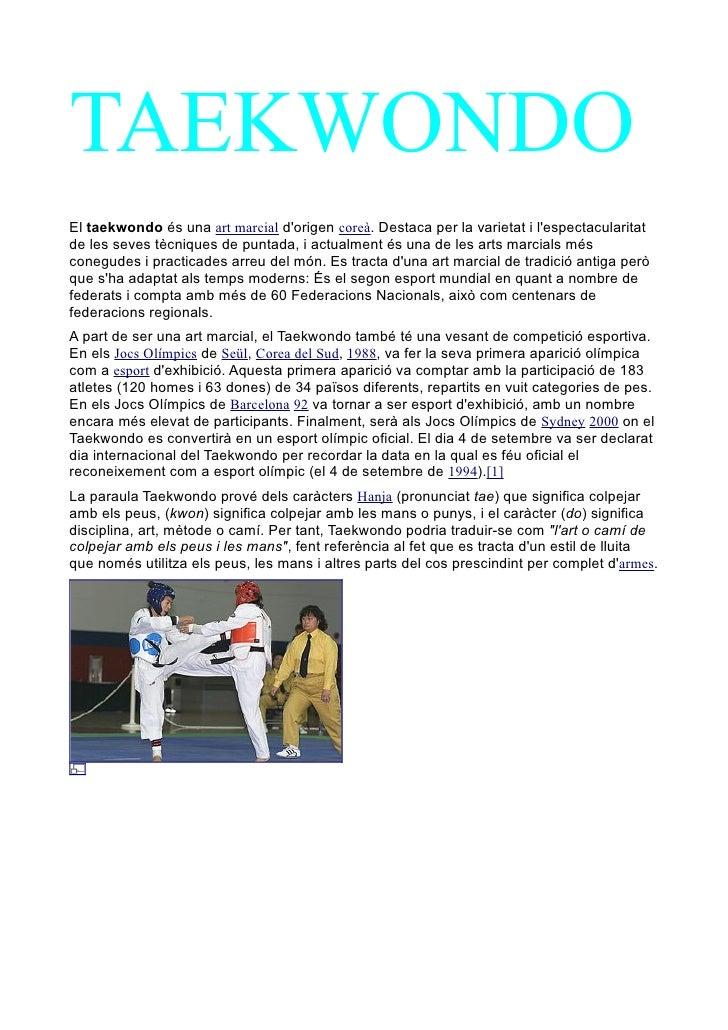 TAEKWONDO El taekwondo és una art marcial d'origen coreà. Destaca per la varietat i l'espectacularitat de les seves tècniq...