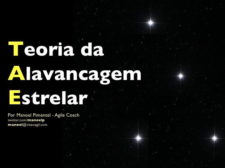 Teoria da Alavancagem Estrelar Por Manoel Pimentel - Agile Coach twitter.com/manoelp manoel@visaoagil.com