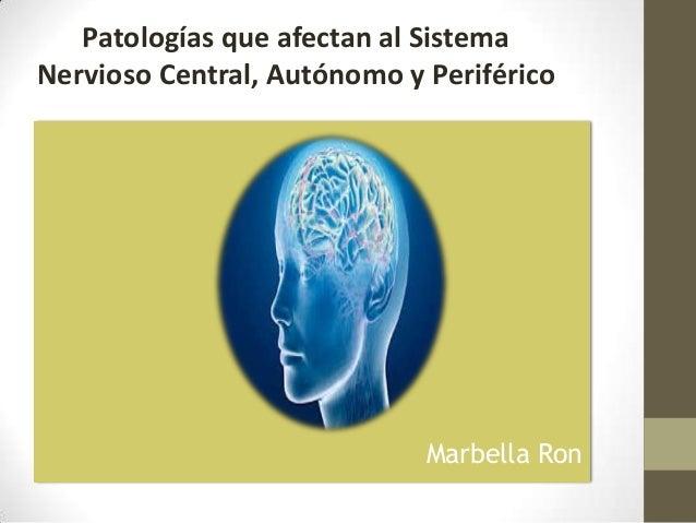 Marbella Ron Patologías que afectan al Sistema Nervioso Central, Autónomo y Periférico