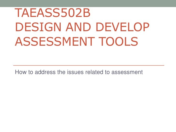 TAEASS502BDESIGN AND DEVELOPASSESSMENT TOOLSHow to address the issues related to assessment