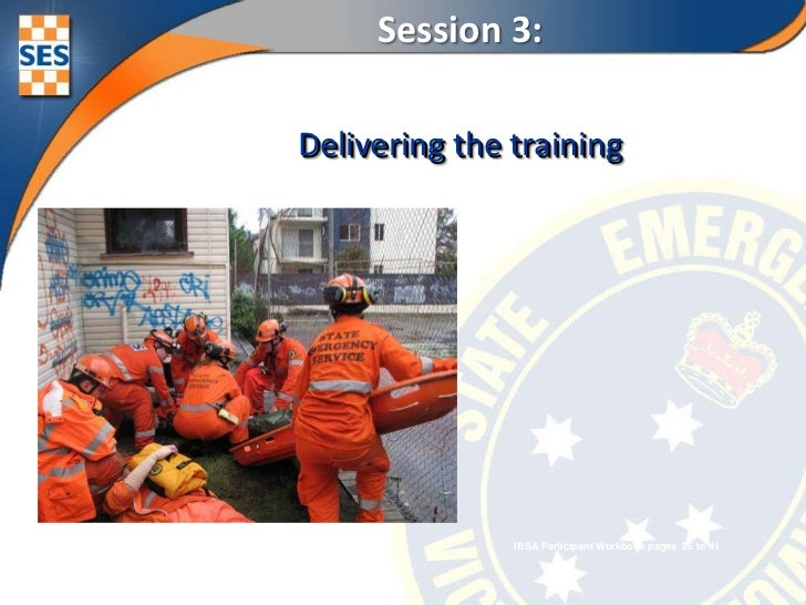 Session 3:<br />Delivering the training<br />IBSA Participant Workbook pages  26 to 41<br />