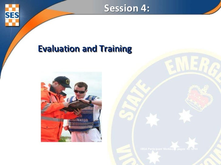 Session 4: <br /> Evaluation and Training <br />IBSA Participant Workbook pages  42  to 44<br />