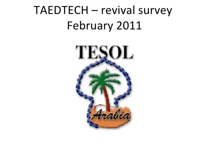 TAEDTECH – revival survey  February 2011
