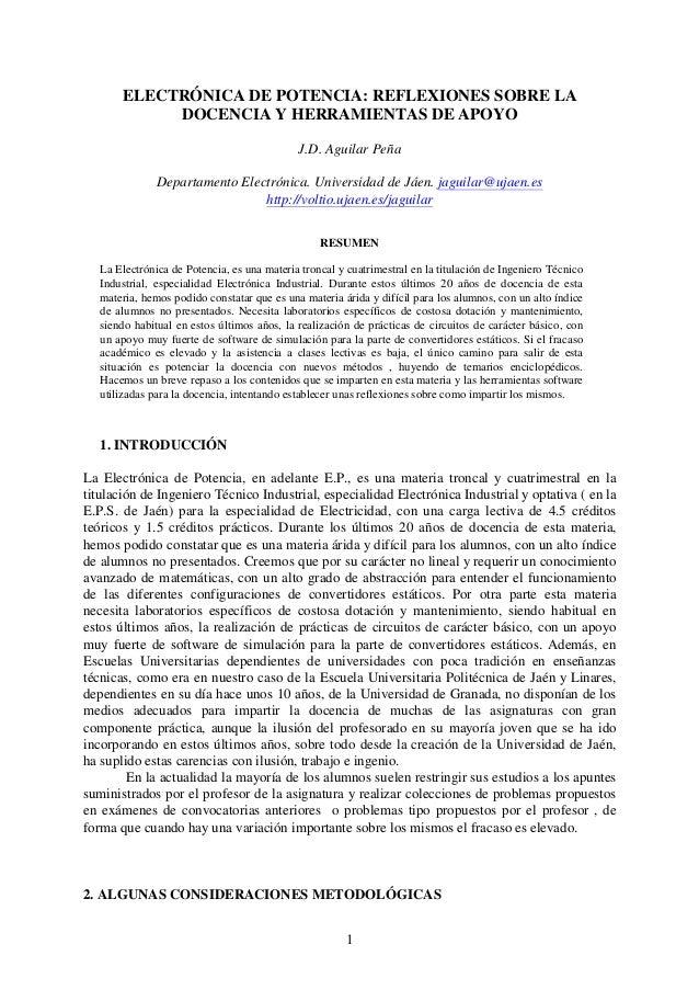 ELECTRÓNICA DE POTENCIA: REFLEXIONES SOBRE LA DOCENCIA Y HERRAMIENTAS DE APOYO J.D. Aguilar Peña Departamento Electrónica....