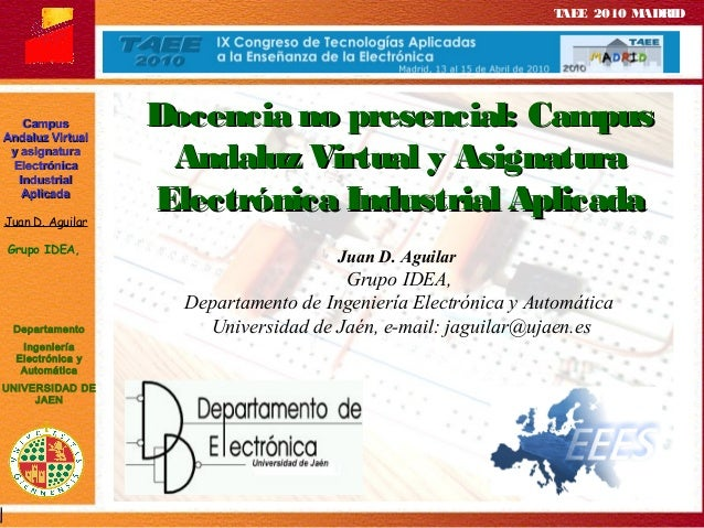 TAEE 2010 MADRID CampusCampus Andaluz VirtualAndaluz Virtual y asignaturay asignatura ElectrónicaElectrónica IndustrialInd...