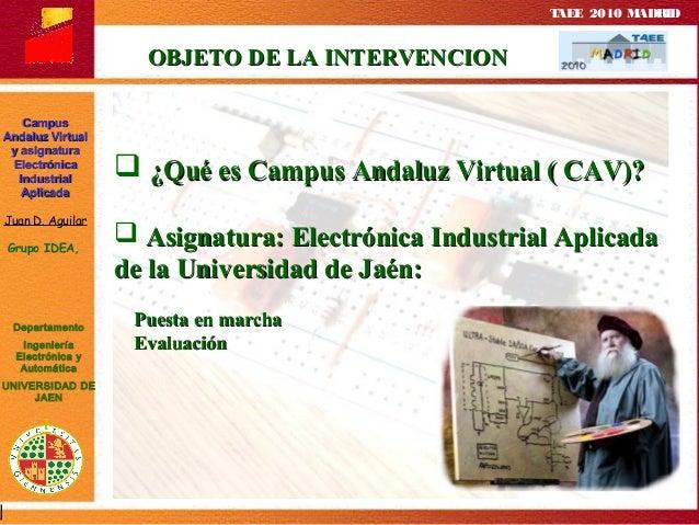 TAEE 2010:DOCENCIA NO PRESENCIAL: CAMPUS ANDALUZ VIRTUAL Y LA ASIGNATURA ELECTRÓNICA INDUSTRIAL APLICADA Slide 2