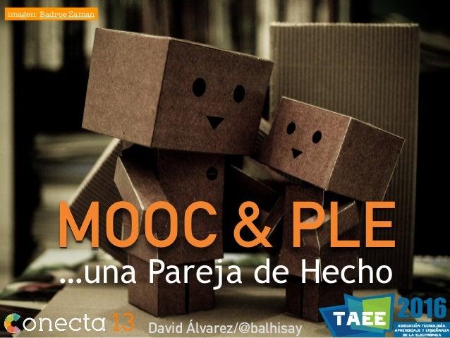 MOOC & PLE …una Pareja de Hecho David Álvarez/@balhisay imagen: Badroe Zaman
