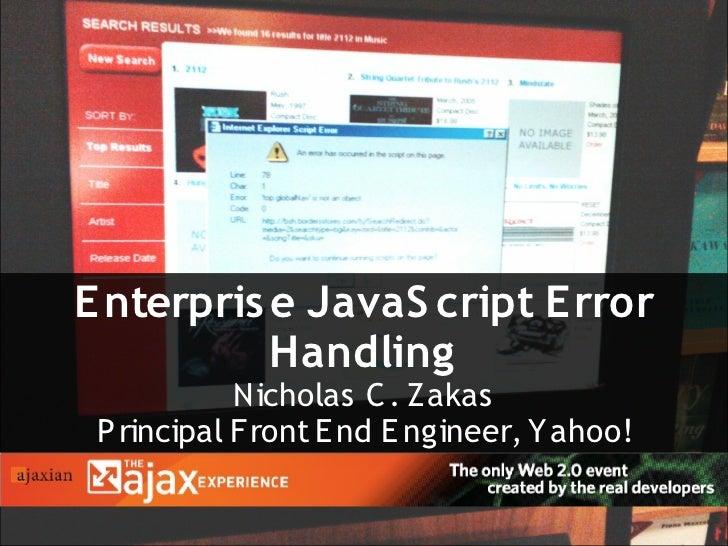 E nterpris e JavaS cript E rror            Handling             Nicholas C . Zakas  P rincipal Front E nd E ngineer, Yahoo!