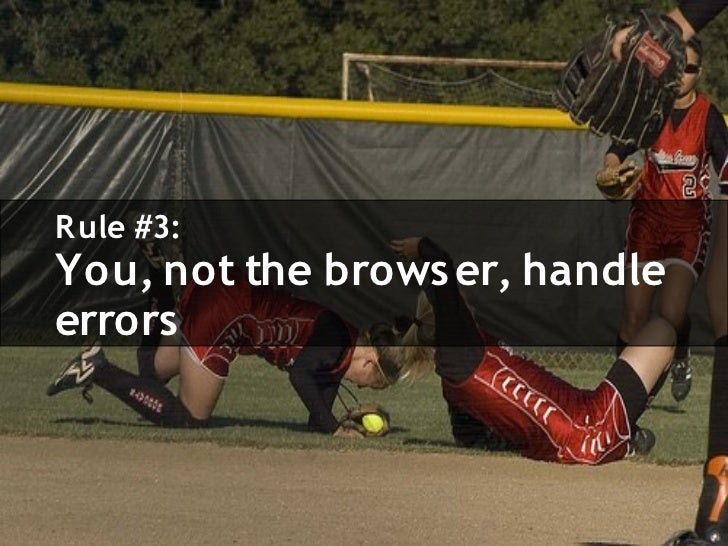 R ule #3: You, not the brows er, handle errors