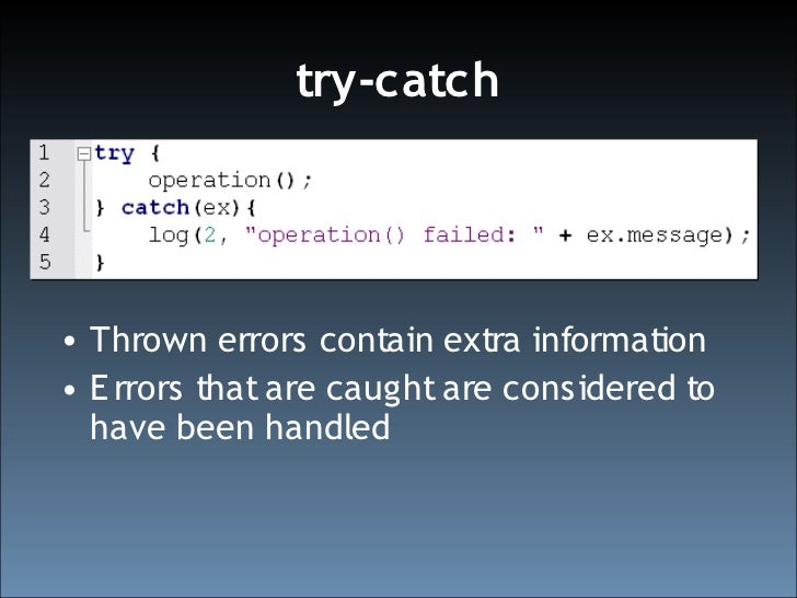 try-catch     • Thrown errors contain extra information • E rrors that are caught are considered to   have been handled