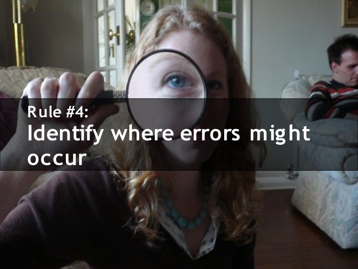R ule #4: Identify where errors mig ht occur