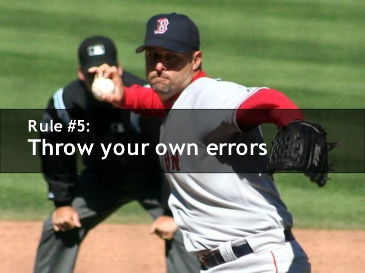 R ule #5: Throw your own errors