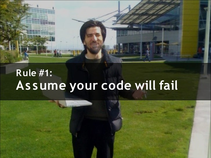R ule #1: As s ume your code will fail