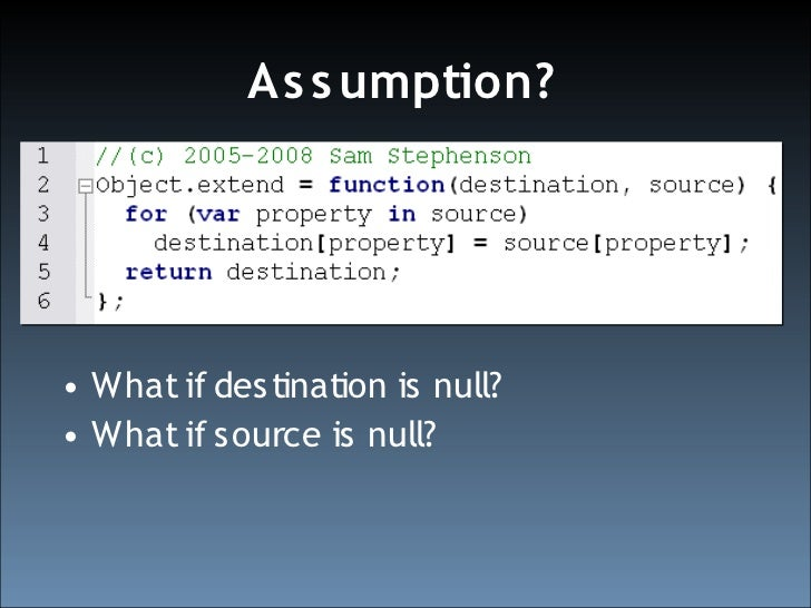 As s umption?     • What if destination is null? • What if source is null?