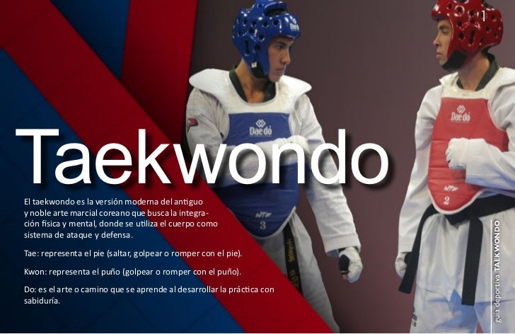 1TaekwondoEl taekwondo es la versión moderna del antiguoy noble arte marcial coreano que busca la integra-ción física y me...