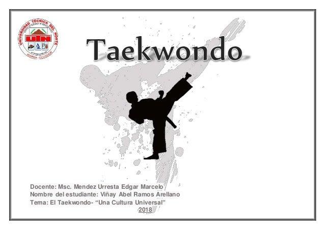 """Docente: Msc. Mendez Urresta Edgar Marcelo Nombre del estudiante: Viñay Abel Ramos Arellano Tema: El Taekwondo- """"Una Cultu..."""