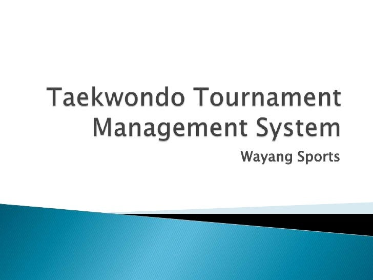 Taekwondo Tournament Management System<br />Wayang Sports<br />