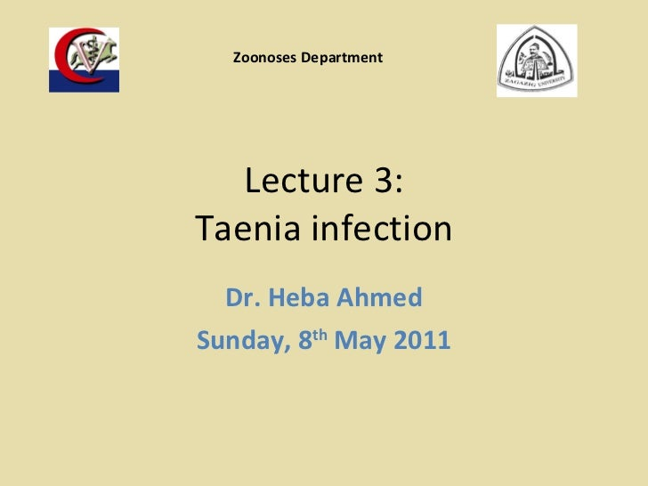 Lecture 3: Taenia infection Dr. Heba Ahmed Sunday, 8 th  May 2011 Zoonoses Department